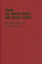 Foot, Rosemary,   Walter, Andrew China, the United States, and Global Order