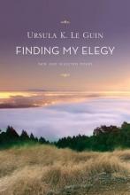 Le Guin, Ursula K. Finding My Elegy