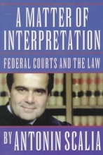 Scalia, Antonin A Matter of Interpretation - Federal Courts and the Law