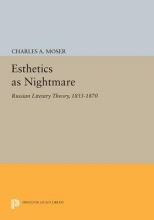 Moser, Charles A. Esthetics as Nightmare - Russian Literary Theory, 1855-1870