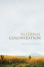 Etkind, Alexander Internal Colonization