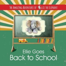 Fair, Marci The Amazing Adventures of Ellie the Elephant - Ellie Goes Back To School