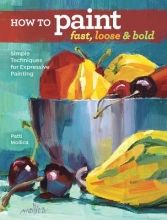 Mollica, Patti How to Paint Fast, Loose and Bold