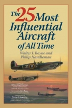 Walter Boyne,   Philip Handleman The 25 Most Influential Aircraft of All Time