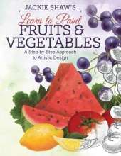 Shaw, Jackie Jackie Shaw`s Learn to Paint Fruits & Vegetables