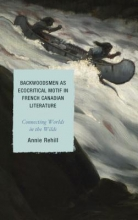 Rehill, Annie Backwoodsmen as Ecocritical Motif in French Canadian Literature