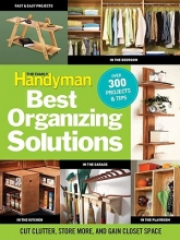 Editors of the Family Handyman The Family Handyman Best Organizing Solutions
