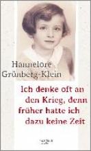 Grünberg-Klein, Hannelore Ich denke oft an den Krieg, denn früher hatte ich dazu keine Zeit