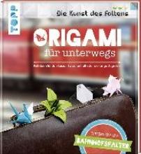 Die Bahnhofsfalter Die Bahnhofsfalter: Origami für unterwegs (Die Kunst des Fal