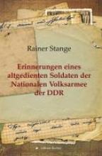 Stange, Rainer Erinnerungen eines altgedienten Soldaten der Nationalen Volksarmee der DDR