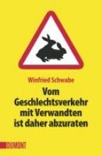 Schwabe, Winfried Vom Geschlechtsverkehr mit Verwandten ist daher abzuraten