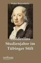 Betzendörfer, Walter Hlderlins Studienjahre im Tbinger Stift