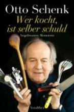 Schenk, Otto Wer kocht, ist selber schuld