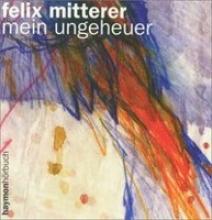 Mitterer, Felix Mein Ungeheuer