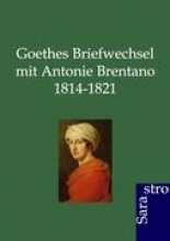Goethes Briefwechsel mit Antonie Brentano 1814 - 1821