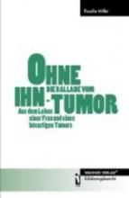 Miller, Rosalie OHNE IHN - Die Ballade vom Tumor