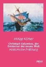 Körber, Philipp Christoph Columbus, der Entdecker der neuen Welt