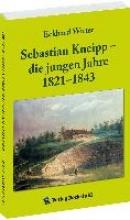 Witter, Eckhard Sebastian Kneipp - die jungen Jahre 1821-1843