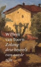 Willem van Toorn Zolang deze heuvels van aarde zijn
