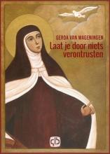 Gerda van Wageningen Laat je door niets verontrusten - grote letter uitgave