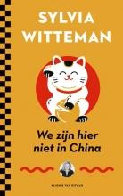 Sylvia Witteman , We zijn hier niet in China