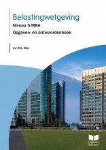 Mr B.S. Mol , Belastingwetgeving Niveau 5 MBA Opgaven- en antwoordenboek