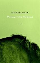 Conrad  Aiken Preludes voor Memnon of preludes voor een houding
