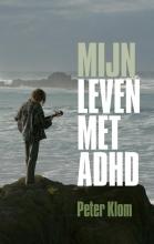 Peter  Klom Mijn leven met adhd
