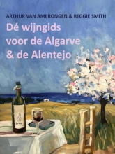 Reggie Smith Arthur van Amerongen, De wijngids voor de Algarve en de Alentejo
