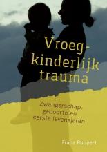 Franz  Ruppert Vroegkinderlijk trauma