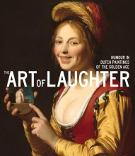 Anna  Tummers, Elmer  Kolfin, Jasper  Hillegers The Art of Laughter - Humour in Dutch paintings of the Golden Age