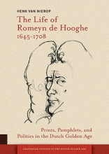 Henk van Nierop , The Life of Romeyn de Hooghe 1645-1708