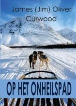 James Oliver Curwood , Op het onheilspad