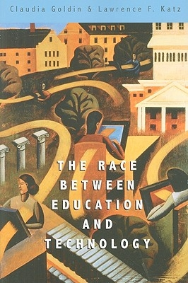 Goldin, Claudia,   Katz, Lawrence F.,The Race between Education and Technology