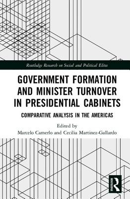 Marcelo (University of Lisbon, Portugal) Camerlo,   Cecilia (University of Carolina at Chapel Hill, USA.) Martinez-Gallardo,Government Formation and Minister Turnover in Presidential Cabinets