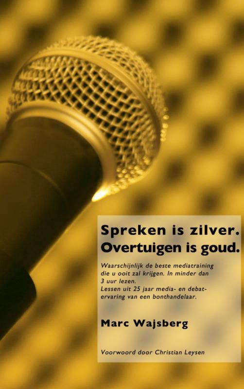 Marc Wajsberg,Spreken is zilver. Overtuigen is goud.