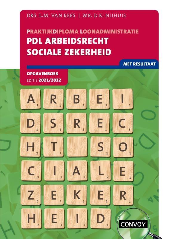 L.M. van Rees, D.K. Nijhuis,PDL Arbeidsrecht Sociale Zekerheid 2021-2022 Opgavenboek