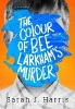 Harris Sarah,Colour of Bee Larkham's Murder