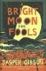 Jasper Gibson,A Bright Moon For Fools