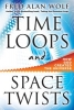 Wolf, Fred Alan,Time Loops and Space Twists