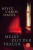 Oates, Joyce Carol,Meine Zeit der Trauer
