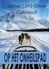 James Oliver  Curwood ,Op het onheilspad