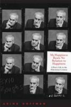 Hoffman, Adina My Happiness Bears No Relation to Happiness - A Poets Life in the Palestinian Century