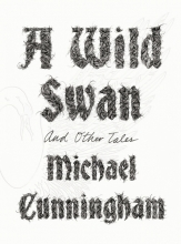 Cunningham, Michael A Wild Swan: And Other Tales