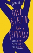 Milli Hill Give Birth Like a Feminist