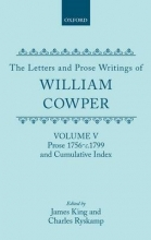 William Cowper The Letters and Prose Writings: V: Prose 1756-c.1799 and Cumulative Index