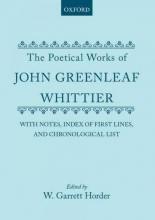 John Greenleaf Whittier,   William Garrett Horder The Poetical Works of John Greenleaf Whittier