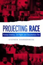 Charbonneau, Stephen Projecting Race - Postwar America, Civil Rights and Documentary Film