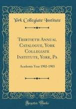 Institute, York Collegiate Institute, Y: Thirtieth Annual Catalogue, York Collegiate In