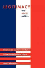 Bukovansky, Mlada Legitimacy and Power Politics - The American and French Revolutions in International Political Culture